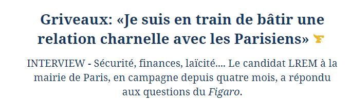 Titre du Figaro où Griveaux dit qu'il souhaite une relation charnelle avec les parisiens